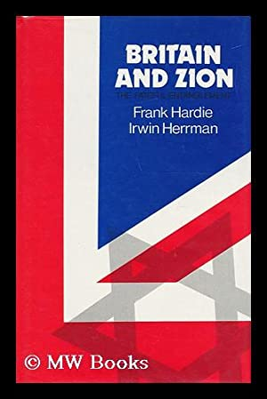 Britain and Zion : the Fateful Entanglement / by Frank Hardie and Irwin Herrman: Hardie, Frank. ...