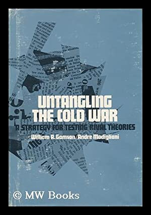 Untangling the Cold War; a Strategy for Testing Rival Theories / by William A. Gamson and ...