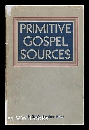 Primitive Gospel Sources / B. P. W. Stather Hunt: Hunt, Bernard Patterson Wathen Stather