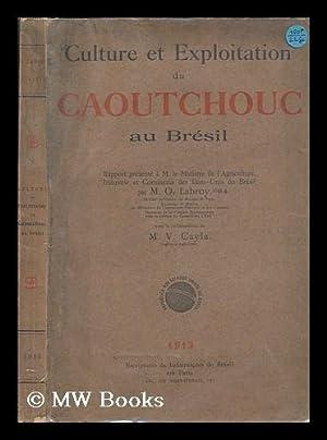 Culture Et Exploitation Du Caoutchouc Au Bresil: Brazil. Ministerio Da Agricultura. Labroy, O.