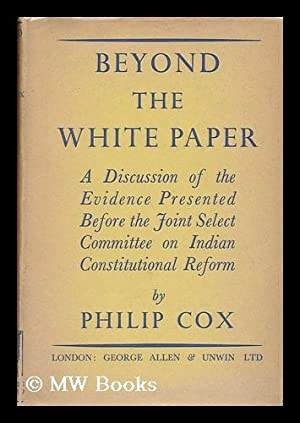 Beyond the White Paper : a Discussion of the Evidence Presented before the Joint Select Committee ...