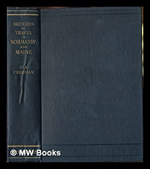 Sketches of Travel in Normandy and Maine . With illustrations from drawings by the author, and a ...