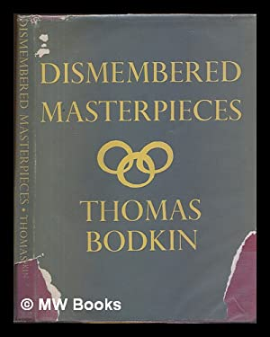 Dismembered masterpieces : a plea for their reconstruction by international action / by Thomas...