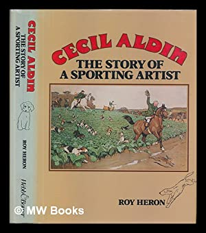 Cecil Aldin : the story of a: Heron, Roy