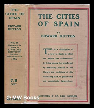 The cities of Spain / by Edward Hutton, with 24 illustrations in colour by A. Wallace ...