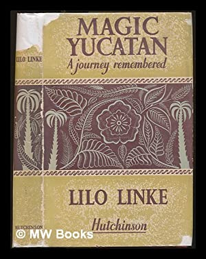 Magic Yucatan. A journey remembered. With 34 illustrations: Linke, Lilo