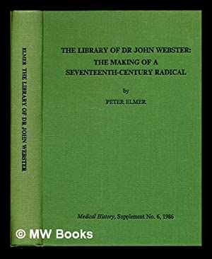 The library of Dr John Webster : the making of a seventeenth-century radical: Elmer, Peter
