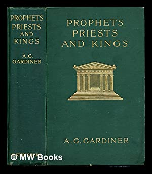 Prophets, priests and kings: Gardiner, Alfred George (1865-1946)