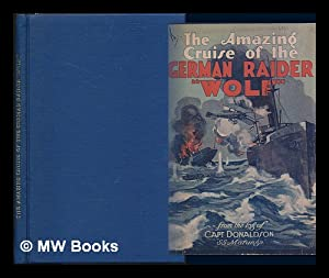 "The amazing cruise of the German raider ""Wolf"" : from the log of Captain Donaldson, S.S. ..."