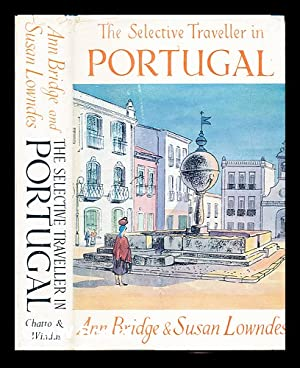 The selective traveller in Portugal: Bridge, Ann (1889-1974). Marques, Susan Lowndes (1907-1993)