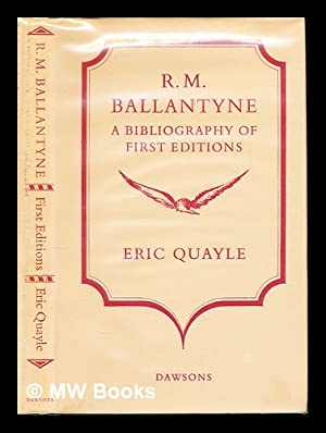 R. M. Ballantyne : a bibliography of first editions: Quayle, Eric. (1921-2001)