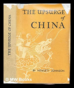 The Upsurge of China / by Hewlett Johnson, Aided by the Diaries and Drawings of Nowell Johnson...