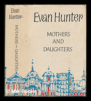 Mothers and Daughters / by Evan Hunter: Hunter, Evan (1926-2005) (pseud.Ed McBain)