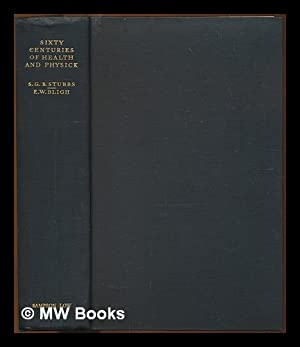 Sixty Centuries of Health and Physick: the progress of ideas from primitive magic to modern ...