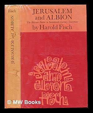 Jerusalem and Albion : the Hebraic factor in seventeenth-century literature: Fisch, Harold