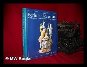 Berliner Porzellan der Manufaktur von Wilhelm Caspar Wegely 1751-1757 / Gisela Zick: Zick, ...