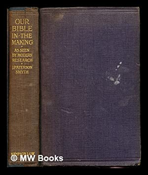 Our Bible in the making : as seen by modern research: Smyth, John Paterson (1852-1932)