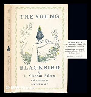 The young blackbird / by E. Clephan Palmer ; with drawings by Mervyn Peake: Palmer, Ernest Clephan ...