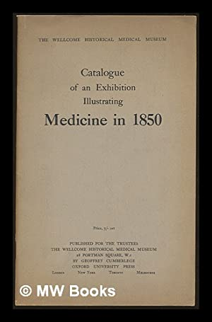Catalogue of an Exhibition illustrating Medicine in 1850: Wellcome Historical Medical Museum