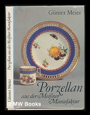 Porzellan aus der Meissner Manufaktur: Meier, Günter