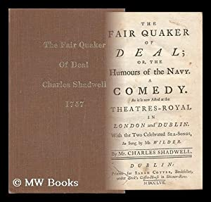 The Fair Quaker of Deal Or, the Humours of the Navy; a Comedy As it is Now Acted At Thye ...