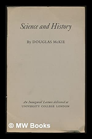 Science and History : an inaugural lecture delivered at University College London, 22 May 1958: ...