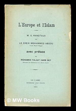 L'Europe et l'Islam / G. Hanotaux et le cheik Mohammed Abdou. ; avec préf. de...