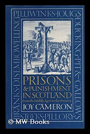 Prisons and Punishment in Scotland : from the Middle Ages to the Present / Joy Cameron: ...