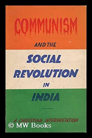 Communism and the Social Revolution in India / a Christian Interpretation ; Edited by P. D. ...