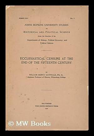 Ecclesiastical Censure At the End of the Fifteenth Century: Gotwald, William Kurtz (1884-)