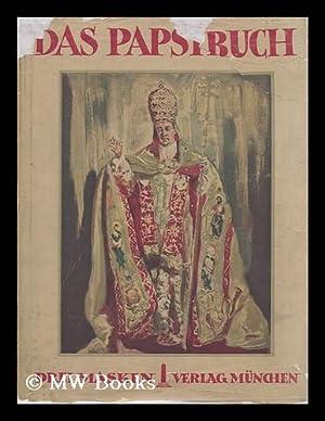 Das Papstbuch / Hrsg. Und Eingeleitet Von Dr. F. J. Bayer [Mit] 682 Abbildungen Und Vier ...