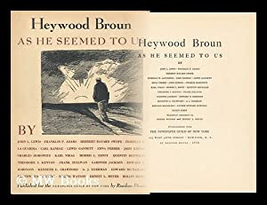 Heywood Broun As He Seemed to Us, by John L. Lewis, Franklin P. Adams, Herbert Bayard Swope [And ...