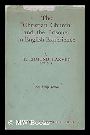 The Christian Church and the Prisoner in English Experience / by T. Edmund Harvey: Harvey, Thomas ...