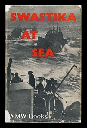 Swastika At Sea; the Struggle and Destruction of the German Navy, 1939-1945, by C. D. Bekker [Pseud...