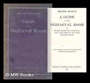 A Guide to the Mediaeval Room and to the Specimens of Mediaeval and Later Time Sin the Gold ...