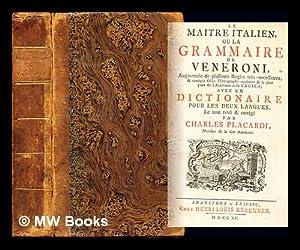 Le maitre italien, ou la grammaire de Veneroni, augmentee de plusieurs regles tres necessaires, &...