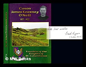 Canon James Kearney O'Neill, (1857-1922) : founder of the Knights of St. Columbanus: Rogers, ...