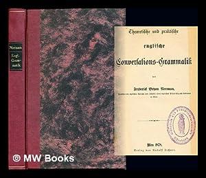 Theoretische und praktische englische Conversations-Grammatik: Norman, Frederick