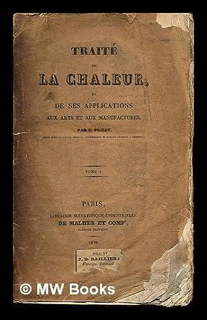 Traite de la chaleur : et de ses applications aux arts et aux manufactures / par E. Peclet - ...