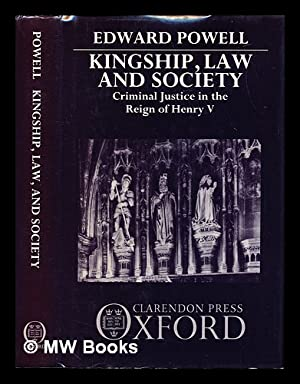 Kingship, law, and society : criminal justice in the reign of Henry V: Powell, Edward. Griffiths, ...