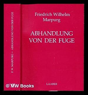 Abhandlung von der Fuge : nach den Grundsatzen und Exempeln der besten deutschen und auslandischen ...