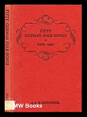 Fifty German folk-songs with airs / collected by A.A.K. Swannell: Swannell, A. A. K