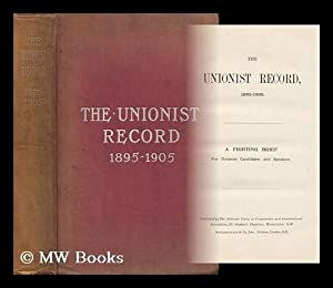 The Unionist Record, 1895-1905, Etc.: National Union Of Conservative and Constitutional ...