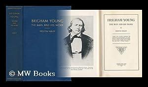 Brigham Young, the Man and His Work. by Preston Nibley: Nibley, Preston