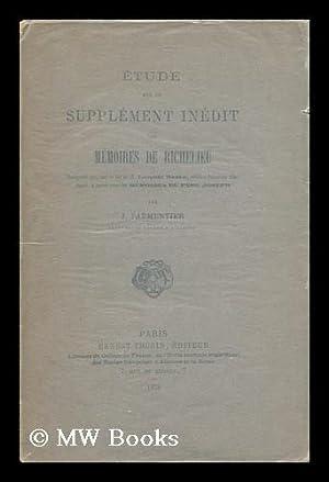 Etude Sur Un Supplement Inedit Des Memoires De Richelieu : Manuscrit Que, Sur La Foi De M. Leopold ...