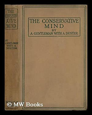 The Conservative Mind / by a Gentleman with a Duster: Begbie, Edward Harold (1871-1929)