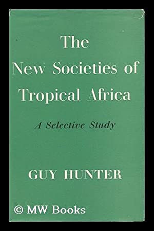 The New Societies of Tropical Africa : a Selective Study / Guy Hunter: Hunter, Guy