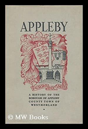 A History of Appleby, County Town of Westmorland: Holdgate, Martin W.
