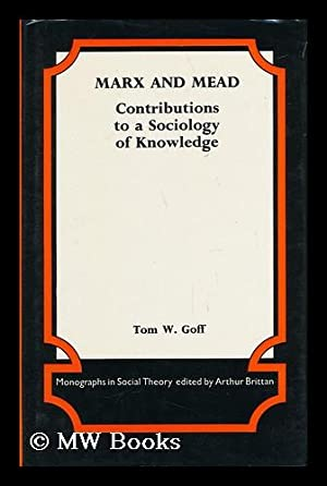 Marx and Mead : Contributions to a Sociology of Knowledge / by Tom W. Goff: Goff, Tom W.