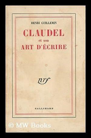 Claudel Et Son Art D'Ecrire: Guillemin, Henri (1903-)